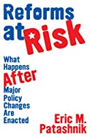 Reforms at Risk: What Happens After Major Policy Changes Are Enacted (Princeton Studies in American Politics)