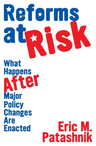 Reforms At Risk What Happens After Major Policy Changes Are Enacted Princeton Studies In American Politics Historical International And Comparative Perspectives