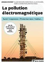 La pollution électromagnétique - Santé, législation, protection dans l'habitat... de Claude Bossard