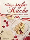 Unsere süße Küche: Österreichs beste Rezepte
