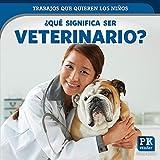 Que Significa Ser Veterinario? (What's It Really Like to Be a Veterinarian?) (Trabajos que quieren los niños/ Jobs Kids Want)
