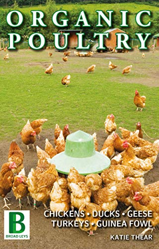 Organic Poultry: CHICKENS, DUCKS, GEESE, TURKEYS, GUINEA FOWL (English Edition)