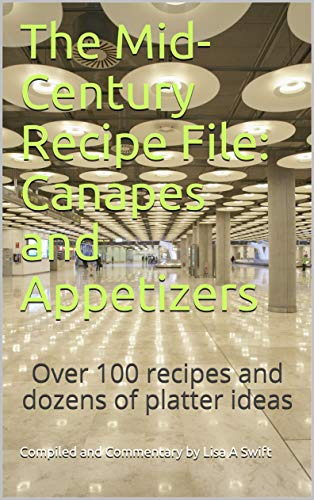 The Mid-Century Recipe File: Canapes and Appetizers: Over 100 recipes and dozens of platter ideas (English Edition)