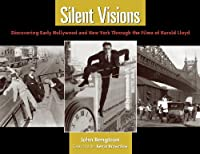 Silent Visions: Discovering Early Hollywood and New York Through the Films of Harold Lloyd