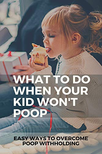 What To Do When Your Kid Won't Poop: Easy Ways To Overcome Poop Withholding: What To Do When Your Child Holds Their Poop