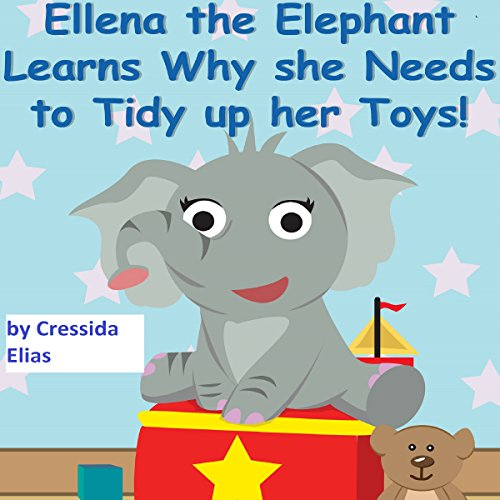 Ellena the Elephant Learns Why She Needs to Tidy Up Her Toys! audiobook cover art