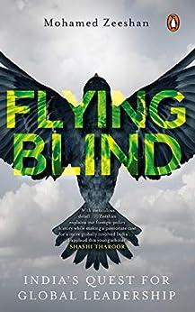 Flying Blind: India's Quest For Global Leadership by [Mohamed Zeeshan]