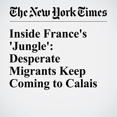 Inside France's 'Jungle': Desperate Migrants Keep Coming to Calais cover art