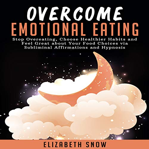 Overcome Emotional Eating: Stop Overeating, Choose Healthier Habits and Feel Great About Your Food Choices via Subliminal Affirmations and Hypnosis audiobook cover art