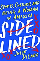 Sidelined: Sports, Culture, and Being a Woman in America