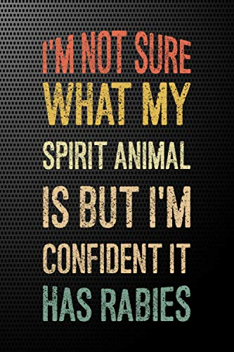 I'm Not Sure What My Spirit Animal Is But I'm Confident It Has Rabies: Gift Card Alternative, Lined Journal Blank Notebook ( 6 x 9 inch 110 Pages )