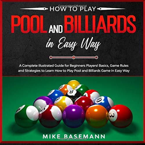 How to Play Pool and Billiards in Easy Way: A Complete...