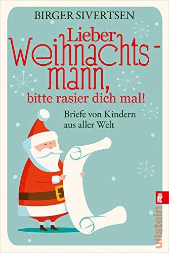 Lieber Weihnachtsmann, bitte rasier dich mal!: Briefe von Kindern aus aller Welt