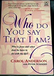 Who Do You Say That I Am: Who Is Jesus and What Does He Have to Do with My Life?