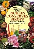 Recettes secrètes pour pickles, conserves et sirops