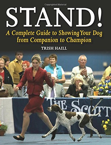 Download Stand!: A Complete Guide To Showing Your Dog From Companion To Champion 