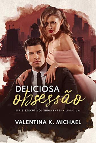 Deliciosa Obsessão (Executivos Indecentes Livro 1)