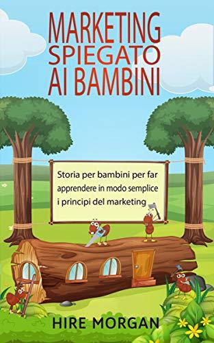 Marketing spiegato ai bambini: Storia per bambini per far apprendere in modo semplice i principi del marketing (Le tagliafoglie Vol. 5)