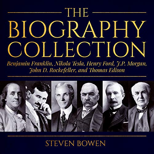 The Biography Collection: Benjamin Franklin, Nikola Tesla, Henry Ford, J.P. Morgan, John D. Rockefeller, and Thomas Edison                   Written by:                                                                                                                                 Steven Bowen                               Narrated by:                                                                                                                                 Kevin Kollins                      Length: 3 hrs and 12 mins     Not rated yet     Overall 0.0