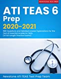 ATI TEAS 6 Prep 2020-2021: 680 Questions and Detailed Answer Explanations for the Test of Essential...