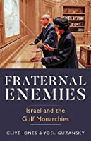Fraternal Enemies: Israel and the Gulf Monarchies