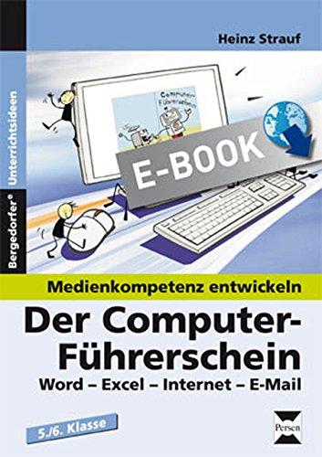 Der Computer-Führerschein: Word-Excel-Internet-E-Mail (5. und 6. Klasse) (Medienkompetenz entwickeln)