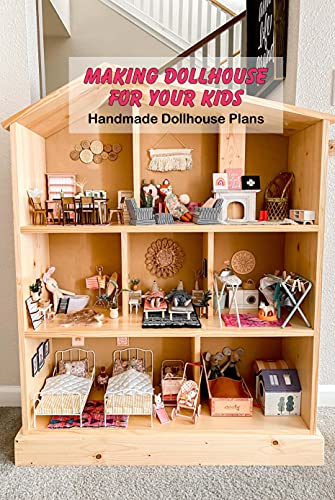 Making Dollhouse for Your Kids: Handmade Dollhouse Plans: Crafts for Kids (English Edition)