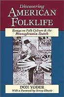 Discovering American Folklife: Essays on Folk Culture and the Pennsylvania Dutch