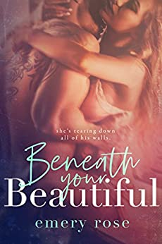Beneath Your Beautiful (The Beautiful Series Book 1) by [Emery Rose]