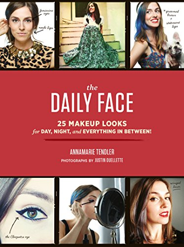 The Daily Face: 25 Makeup Looks for Day, Night, and Everything In Between! (English Edition)