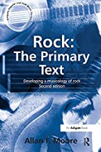 Rock: The Primary Text: Developing a Musicology of Rock (Ashgate Popular and Folk Music)