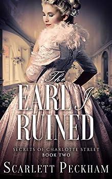 The Earl I Ruined  The Secrets of Charlotte Street Book 2