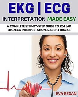 EKG: EKG Interpretation Made Easy: A Complete Step-By-Step Guide to 12-Lead EKG/ECG Interpretation & Arrhythmias (EKG Book, EKG Interpretation, NCLEX, NCLEX RN, NCLEX Review) by [Eva Regan]