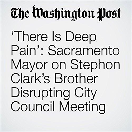 'There Is Deep Pain': Sacramento Mayor on Stephon Clark's Brother Disrupting City Council Meeting copertina