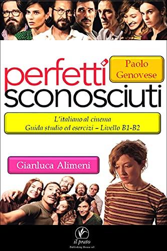 Perfetti sconosciuti - Paolo Genovese: L'italiano al cinema Guida studio ed esercizi - Livello B1 / B2 (Italian Edition)