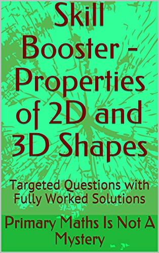Skill Booster - Properties of 2D and 3D Shapes: Targeted Questions with Fully Worked Solutions (Maths Is Not A Mystery) (English Edition)