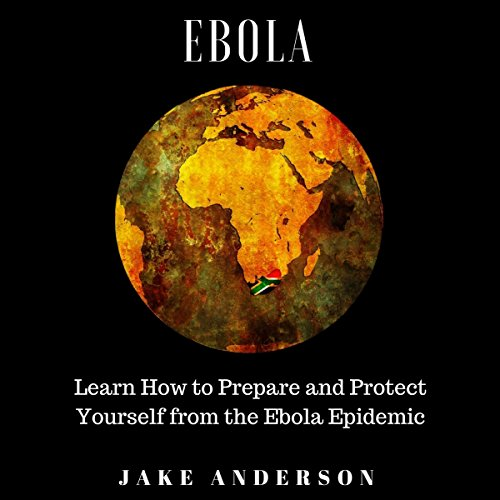 Ebola: Learn How to Prepare and Protect Yourself from the Ebola Epidemic audiobook cover art