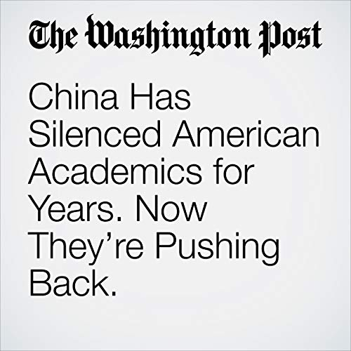 China Has Silenced American Academics for Years. Now They're Pushing Back. copertina