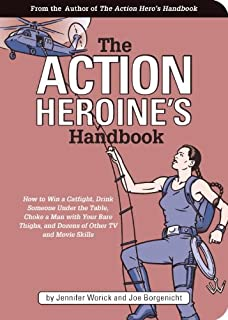 The Action Heroine's Handbook: How to Win a Catfight, Drink Someone Under the Table,..