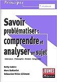 Savoir problématiser - Comprendre et analyser un sujet