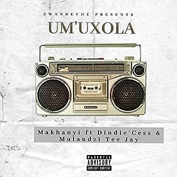UM'UXOLA (feat. MAKHANYI, DINDIE'CESS & MULAUDZI TEE JAY)