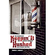 Keepin' It Hushed: The Barbershop and African American Hush Harbor Rhetoric (African American Life Series)