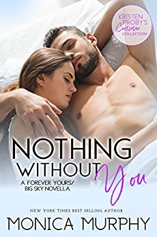 Nothing Without You: A Forever Yours/Big Sky Novella (Kristen Proby Crossover Collection Book 5) by [Monica Murphy, Kristen Proby]
