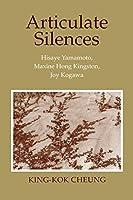 Articulate Silences: Hisaye Yamamoto, Maxine Hong Kingston, and Joy Kogewa (Reading Women Writing) by King-Kok Cheung(1993-07-08)
