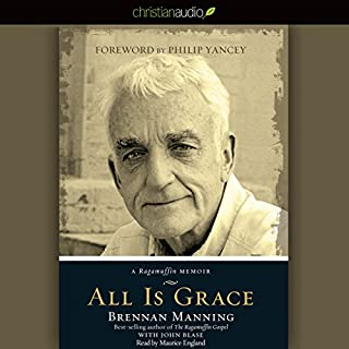 All Is Grace     A Ragamuffin Memoir              By:                                                                                                                                 Brennan Manning                               Narrated by:                                                                                                                                 Maurice England                      Length: 4 hrs     161 ratings     Overall 4.6