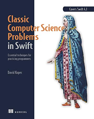 Classic Computer Science Problems in Swift: Essential Techniques for Practicing Programmers