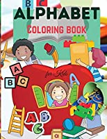 Alphabet Coloring Book for Kids: Cute Alphabet Coloring Book for Kids - For Toddlers, Preschoolers, Boys & Girls Ages 2-4 - 4-8