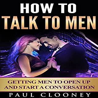 Relationship Advice for Women     How to Talk to Men, Understanding Men, How to Seduce a Man              By:                                                                                                                                 Paul Clooney                               Narrated by:                                                                                                                                 David Gadow                      Length: 35 mins     30 ratings     Overall 4.0