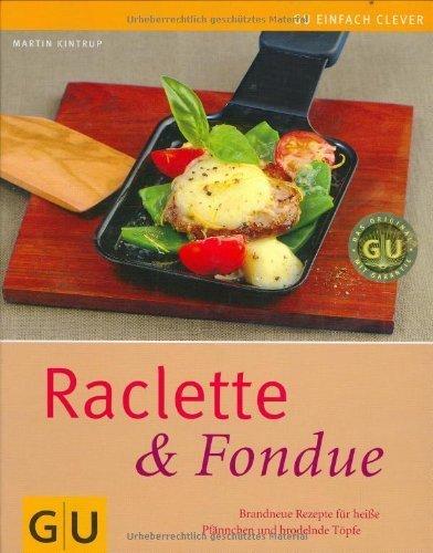 Raclette & Fondue: Brandneue Rezepte für heiße Pfännchen und brodelnde Töpfe (GU einfach clever Relaunch 2007) von Kintrup. Martin (2007) Gebundene Ausgabe