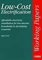 Low-Cost Electrification: Affordable Electricity Installation for Low-Income Households in Developing Countries (Intermediate Technology Working Papers)
